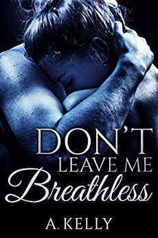 Don't Leave Me Breathless: Book 1 in the Summer-Scipio Trilogy by [A. Kelly]