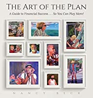 The Art of the Plan: A Guide to Financial Success...So You Can Play More!