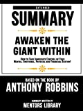 Extended Summary Of 'Awaken The Giant Within: How to Take Immediate Control of Your Mental, Emotional, Physical and Financial Destiny!' Based On The Book By Anthony Robbins (English Edition)