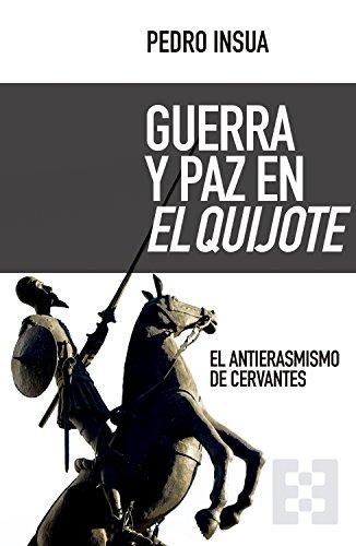 Guerra y paz en El Quijote: El antierasmismo de Cervantes (Nuevo ...