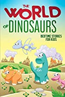 The World of Dinosaurs: Bedtime Stories for Kids