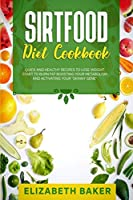 Sirtfood Diet Cookbook: Quick and Healthy Recipes to Lose Weight. Start to Burn Fat Boosting Your Metabolism and Activating Your Skinny Gene.