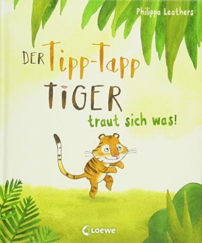 Der Tipp-Tapp-Tiger: traut sich was! - Bilderbuch über Mut und Selbstvertrauen zum Vorlesen für Kinder ab 3 Jahre