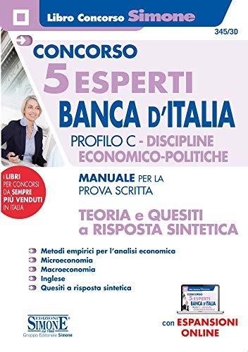 Concorso 5 esperti Banca d'Italia. Profilo C. Discipline economico-politiche. Manuale per la prova scritta. Teoria e quesiti a risposta sintetica. Con espansione online