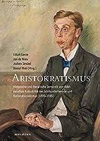 Aristokratismus: Historische und literarische Semantik von ,Adel' zwischen Kulturkritik der Jahrhundertwende und Nationalsozialismus(1890-1945)