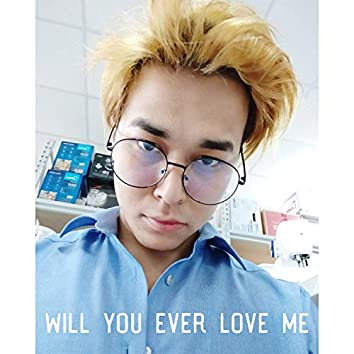 Will You Ever Love Me