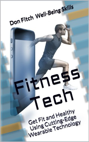 Fitness Tech: Get Fit and Healthy Using Cutting-Edge WearableTechnology (English Edition)