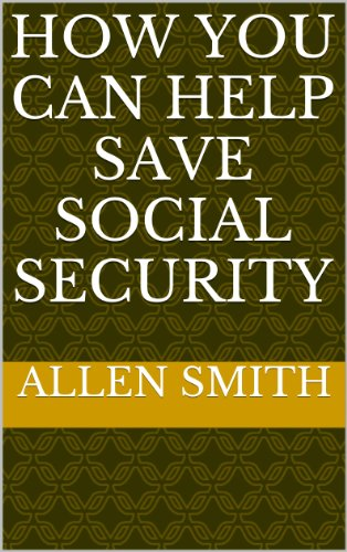 Book: How You Can Help Save Social Security by Allen W. Smith, Ph.D.