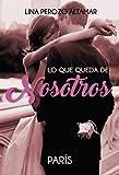 Lo que queda de nosotros: París (Spanish Edition)