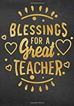 Blessings For A Great Teacher: Teacher Appreciation Gifts (Teacher Appreciation Gift Notebook) (End Of The Year Teacher Books) (Volume 4)