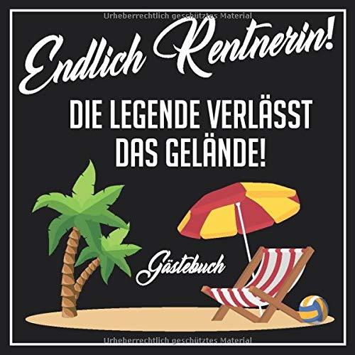 Gästebuch Endlich Rentnerin! Die Legende verlässt das Gelände!: Gästebuch zum Eintragen für die Verabschiedung einer Kollegin oder eines Kollegen in den Ruhestand.