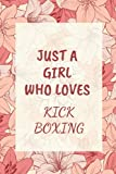 Just a Girl Who Loves KICK BOXING: Cool KICK BOXING Notebook Journal For Girls, Kids, Teenagers. Perfect Birthday Gift Idea For KICK BOXING Lovers. Blank Lined KICK BOXING Notebook Diary .