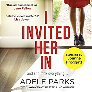 I Invited Her In                   By:                                                                                                                                 Adele Parks                               Narrated by:                                                                                                                                 Joanne Froggatt                      Length: 14 hrs and 30 mins     789 ratings     Overall 4.3