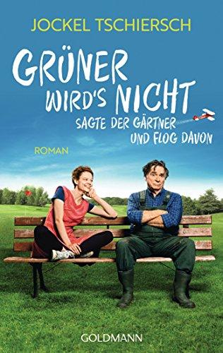 Grüner wird's nicht, sagte der Gärtner und flog davon: Roman - Buch zum Film