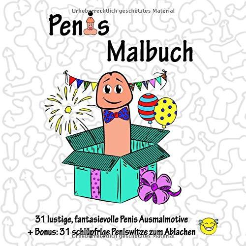 Penis Malbuch, 31 lustige, fantasievolle Penis Ausmalmotive +Bonus: 31schlüpfrige Peniswitze zum Ablachen: Größe ca. 21,5 x 21,5 cm, glänzendes Cover