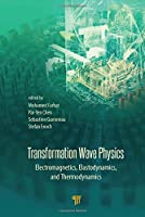 Transformation Wave Physics: Electromagnetics, Elastodynamics, and Thermodynamics