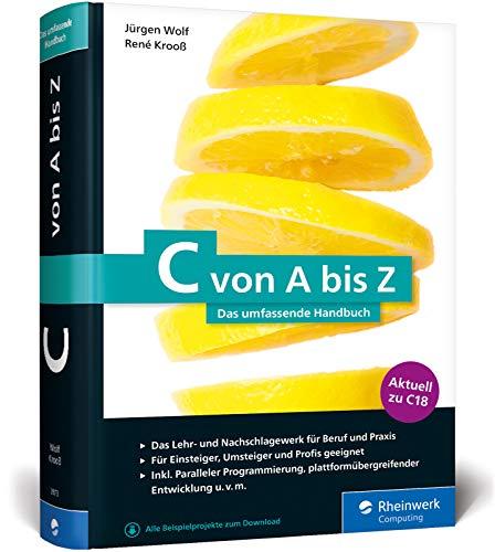 C von A bis Z: Das umfassende Handbuch für C-Programmierer. Zum Lernen und Nachschlagen. Aktuell zum Standard C18