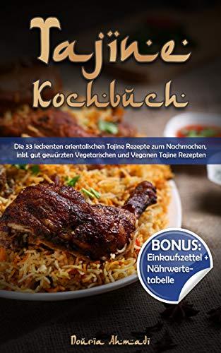 Tajine Kochbuch: Die 33 leckersten orientalischen Tajine Rezepte zum Nachmachen, inkl. gut gewürzten Vegetarischen und Veganen Tajine Rezepten (BONUS: Einkaufszettel und Nährwertetabelle)