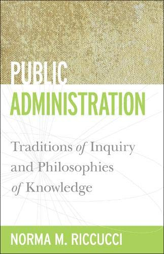 Public Administration: Traditions of Inquiry and Philosophies of Knowledge (Public Management and Change)