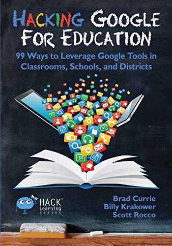 Hacking Google for Education: 99 Ways to Leverage Google...