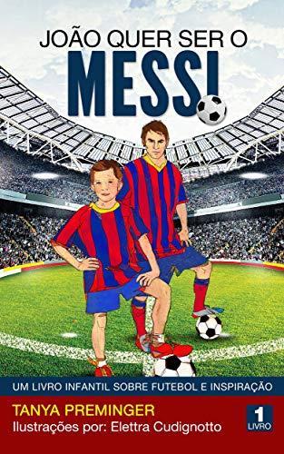 João quer ser o Messi: Um livro infantil sobre futebol e inspiração