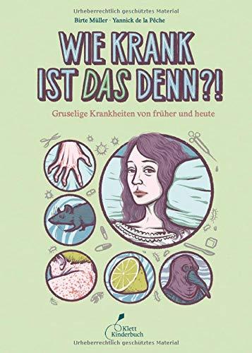 Wie krank ist DAS denn?!: Gruselige Krankheiten von früher und heute