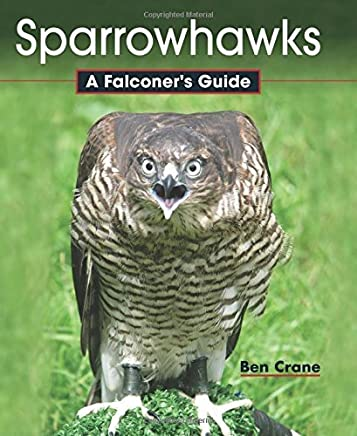 Sparrowhawks: A Falconers Guide by Ben Crane(2014-08-01)
