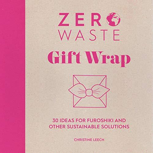 Zero Waste: Gift Wrap: 30 ideas for furoshiki and other sustainable solutions: 1 (Zero Waste, 1)