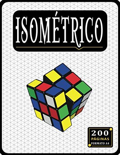 Cuaderno Isométrico: Libro de 200 páginas isométricas para dibujo en 3D, Libro isométrico A4