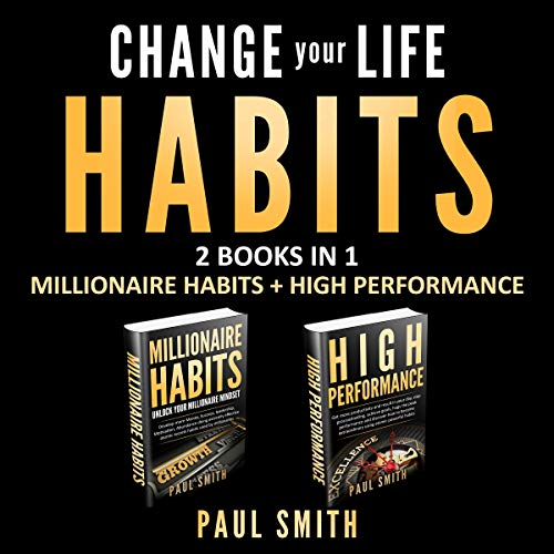 Change Your Life: 2 Books in 1 Millionaire Habits + High Performance audiobook cover art