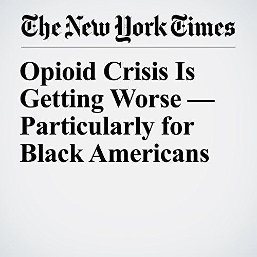 Opioid Crisis Is Getting Worse — Particularly for Black Americans copertina