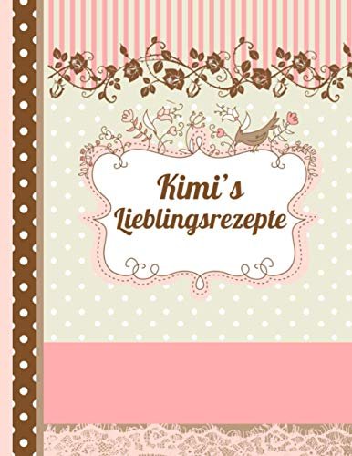 Kimi's Lieblingsrezepte: Das personalisierte Rezeptbuch zum Selberschreiben für 120 Rezept Favoriten mit Inhaltsverzeichnis uvm. – edles Scrapbook Design - ca. A4 Softcover (leeres Kochbuch)