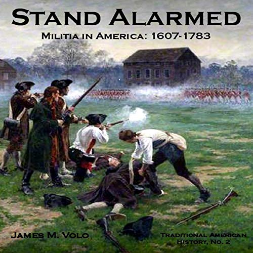 Stand Alarmed, Militia in America 1607-1783 Audiobook By James M. Volo cover art