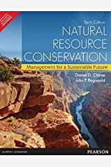 Natural Resource Conservation: Management for a Sustainable Future 10th By Daniel D. Chiras (India Edition) [Paperback] [Jan 01, 2009] Chiras Reganold Paperback