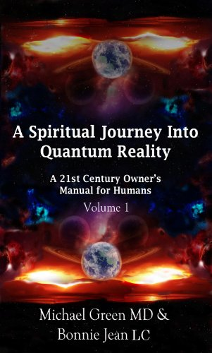 A Spiritual Journey into Quantum Reality: Volume 1, A 21st Century Owner's Manual for Humans (English Edition)