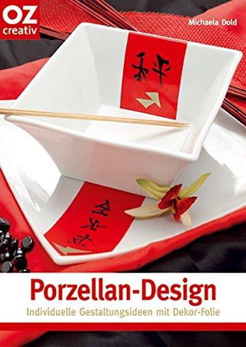 Porzellan-Design: Individuelle Gestaltungsideen mit Dekor-Folie (Creativ-Taschenbuecher. CTB)