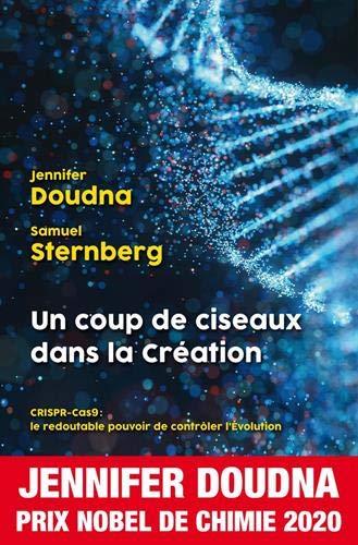 Un coup de ciseaux dans la création: CRISPR-Cas 9 : le redoutable pouvoir de contrôler l'Evolution