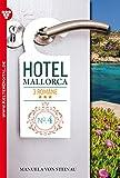 Hotel Mallorca 3 Romane 4 – Liebesroman: Hunger nach Liebe – Was wirklich zählt – Es ist nicht alles Gold, was glänzt (German Edition)
