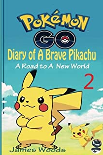 Pokemon Go: Diary of a Brave Pikachu 2: A Road to a New World (an Unofficial Pokemon Book) (Pokemon Book 2)