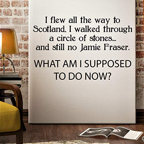 Quote Outlander Vinyl Wall Decal Wall Decor Sticker Sassenach Dinna Fash Family Wall Decal, Vinyl Lettering I Flew All The Way to Scotland (18'H x 28'W Inches)