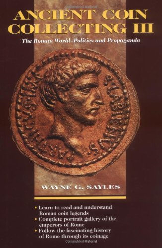 Ancient Coin Collecting III: The Roman World-Politics and Propaganda (v. 3)