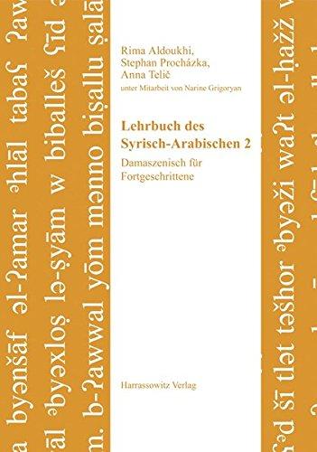 Lehrbuch des Syrisch-Arabischen 2: Damaszenisch für Fortgeschrittene. Unter Mitarbeit von Narine Grigoryan (Semitica Viva / Series Didactica, Band 5)