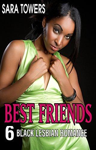 BLACK LESBIAN ROMANCE: BEST FRIENDS (6 LESBIAN EROTIC STORIES)