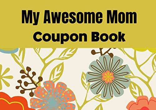 My Awesome Mom - Coupon Book: Pre-filled & Blank Gift Vouchers for New or Experienced Mothers | Perfect & Unique Gift for Mother's Day, Birthdays or Anniversary.