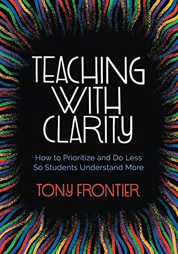 Compare Textbook Prices for Teaching with Clarity: How to Prioritize and Do Less So Students Understand More  ISBN 9781416630074 by Frontier, Tony