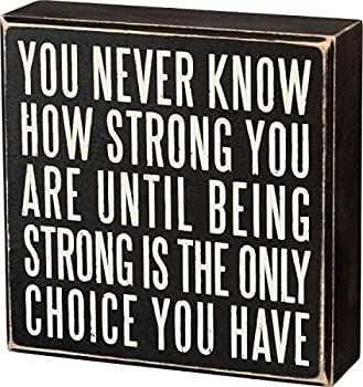 Primitives by Kathy 19509 Box Sign 6  x 6  Being Strong Is the Only Choice