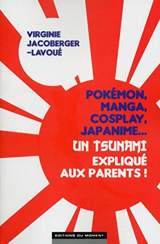 Pokémon, manga, cosplay, japanime...Un tsunami expliqué aux parents !