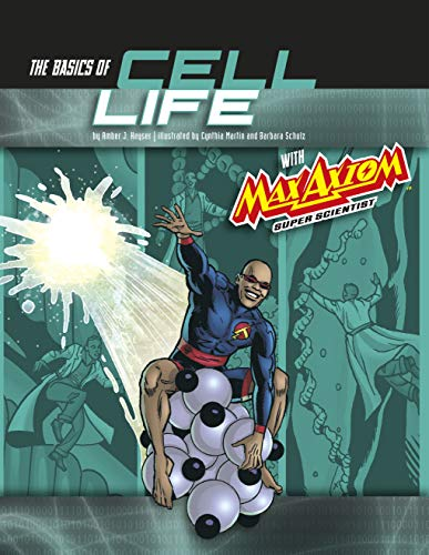 The Basics of Cell Life with Max Axiom, Super Scientist: 4D an Augmented Reading Science Experience (Graphic Science 4D)