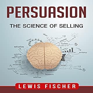 Persuasion     The Science of Selling              By:                                                                                                                                 Lewis Fischer                               Narrated by:                                                                                                                                 Ted Warren                      Length: 1 hr and 30 mins     9 ratings     Overall 4.2