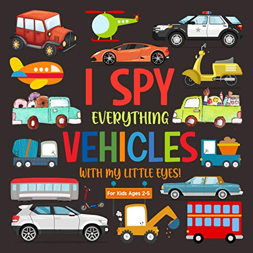 I Spy Everything Vehicles With My Little Eyes : Alphabet Book Of Vehicles For Kids Ages 2-5